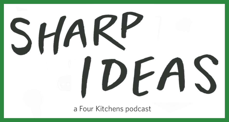 Sharp Ideas, a Four Kitchens podcast