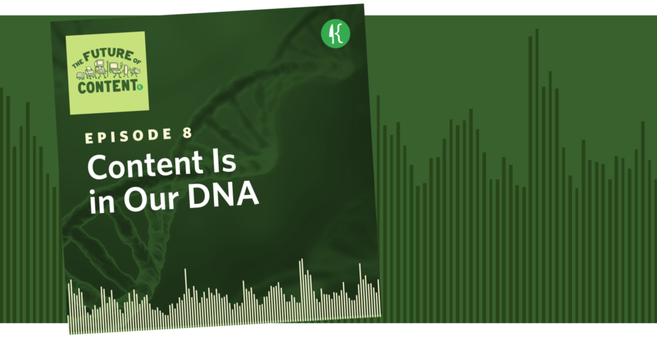 The Future of Content Episode 8: Content Is in Our DNA