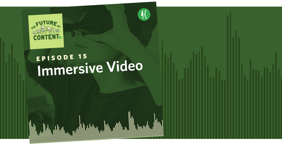 The Future of Content Episode 15: Immersive Video