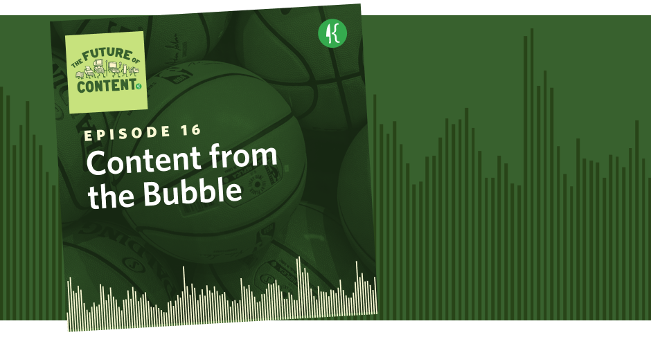 The Future of Content Episode 16: Content from the Bubble