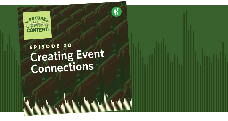 The Future of Content Episode 20: Creating Connections, Not Just Events