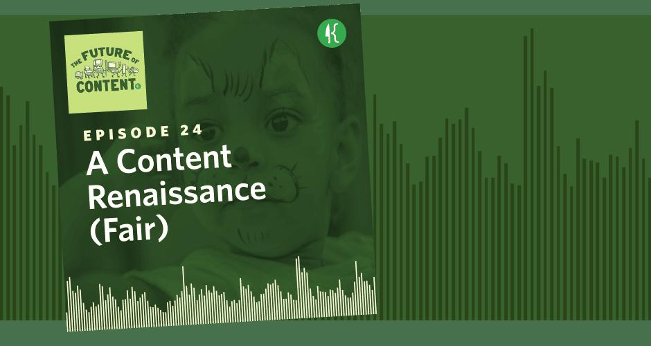 The Future of Content Episode 24: A Content Renaissance (Fair)
